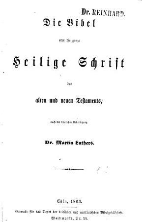 Die Bibel oder die ganze Heilige Schrift des alten und neuen Testaments  nach der deutschen Uebersetzung Dr  Martin Luthers PDF