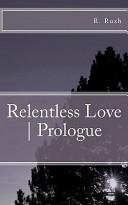 Relentless Love   Prologue