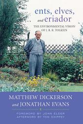Ents, Elves, and Eriador: The Environmental Vision of J.R.R. Tolkien