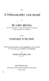 The Autobiography and Diary of Mr. James Melvill...: With a Continuation of the Diary, Ed. from Manuscripts in the Libraries of the Faculty of Advocates and University of Edinburgh