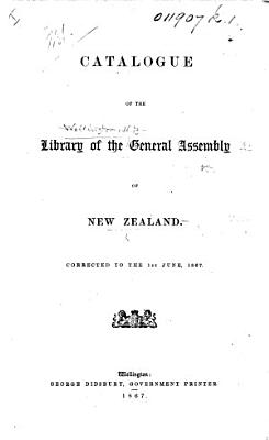 Catalogue of the Library of the General Assembly of New Zealand  Corrected to the 1st June  1867