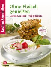 K&G - Ohne Fleisch genießen: Gesund, lecker - vegetarisch!