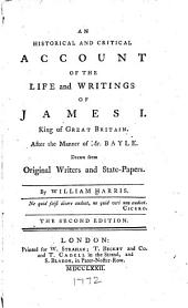 An historical and critical account of the life and writings of James I. king of Great Britain