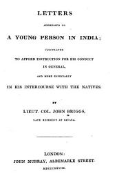 Letters Addressed to a Young Person in India: Calculated to Afford Instruction for His Conduct in General, and More Especially in His Intercourse with the Natives