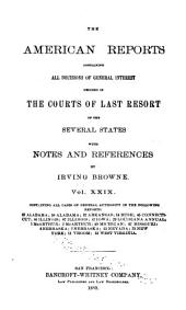 The American Reports: Containing All Decisions of General Interest Decided in the Courts of Last Resort of the Several States with Notes and References, Volume 29