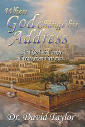 When God Change His Address: And God Shall Wipe All Tears from Their Eyes . . .