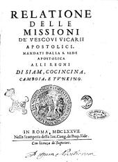 Relatione delle missioni de' vescoui vicarii apostolici, mandati dalla S. Sede Apostolica alli regni di Siam, Cocincina, Camboia, e Tunkino