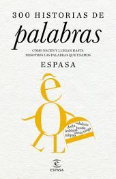 300 historias de palabras: Cómo nacen y llegan hasta nosotros las palabras que usamos. Dirigido por Juan Gil, de la Real Academia Española