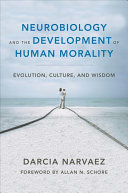 Neurobiology and the Development of Human Morality PDF