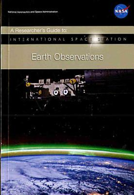 Researcher s Guide to International Space Station Earth Observations