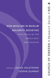Non-Muslims in Muslim Majority Societies - With Focus on the Middle East and Pakistan: With Focus on the Middle East and Pakistan