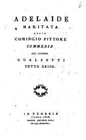 Adelaide maritata ossia Comingio pittore commedia del signor Gualzetti detto Eriso
