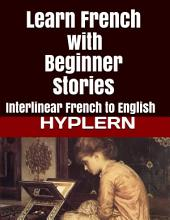Learn French with Beginner Stories: Interlinear French to English