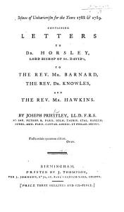 Defences of Unitarianism for the years 1788 and 1789  Containing letters to Dr  Horsley  to the Rev  Mr  Barnard  the Rev  Dr  Knowles  and the Rev  Mr  Hawkins PDF