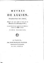 Oeuvres de Lucien, trauites du grec, ... Avec des notes historiques et litteraires, et des Remarques critiques sur le texte de cet auteur: Volume 1