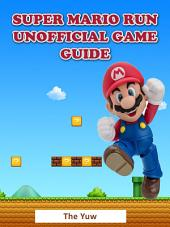Super Mario Run Unofficial Game Guide