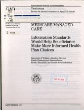 Medicare managed care: information standards would help beneficiaries make more informed health plan choices : statement of William J. Scanlon, Director, Health Financing and Systems Issues, Health, Education, and Human Services Division, before the Special Committee on Aging, U.S. Senate