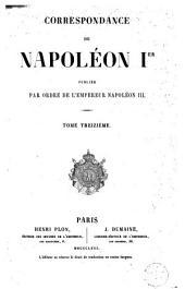 Correspondance de Napoléon Ier, 13: publiée par ordre de l'empereur Napoléon III