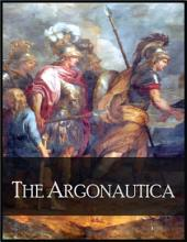 The Argonautica: The Voyage of Jason and the Argonauts to Retrieve the Golden Fleece from Remote Colchis