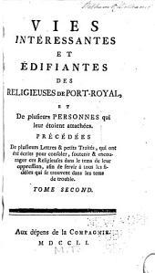 Vies intéressantes et édifiantes des religieuses de Port-Royal: et des plusieurs personnes qui leur étoient attachées : précédées de plusieurs lettres & petits traités ...