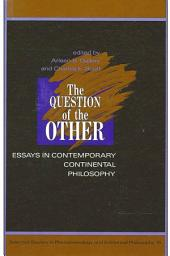 Question of the Other, The: Essays in Contemporary Continental Philosophy