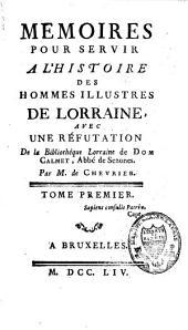 Mémoires pour servir à l'histoire des hommes illustres de Lorraine, avec une réfutation de la Bibliothèque lorraine de dom Calmet: Volume1