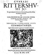 In celeberrimam legem XXIII. contractus; digest: de diversis regulis juris antiqui, ut & duodecim tabularum leges commentarius ; Nunc denuo accurate recognitus, & ... repurgatus