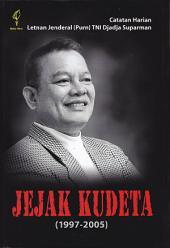 JEJAK KUDETA (1997-2005): Catatan Harian Jenderal (Purn) TNI Djadja Suparman