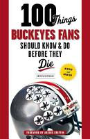 100 Things Buckeyes Fans Should Know   Do Before They Die PDF