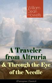 A Traveler from Altruria & Through the Eye of the Needle (Dystopian Classics): From the Author of The Rise of Silas Lapham, Christmas Every Day, A Hazard of New Fortunes, The Flight of Pony Baker, A Modern Instance & Indian Summer