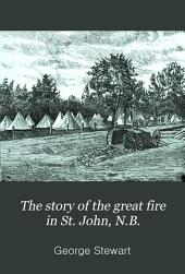The Story of the Great Fire in St. John, N.B.: June 20th, 1877