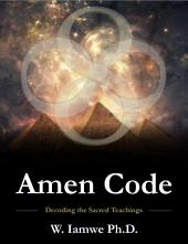 Amen Code: Mathematical Proof of the Existence of God, Multiple Universes, and Parallel Dimensions Based on Jesus' Gnostic and Biblical Teachings