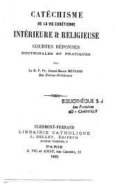 Catéchisme de la vie chrétienne intérieure et religieuse: courtes réponses doctrinales et pratiques