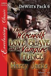 The Werewolf Love Slave and the Vampire Prince [DeWitt's Pack 6]