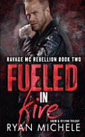 Fueled in Fire  Ravage MC Rebellion Series Book Two   Crow and Rylynn Trilogy  PDF