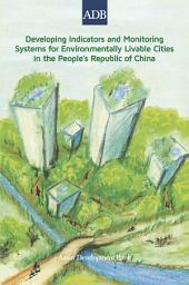 Developing Indicators and Monitoring Systems for Environmentally Livable Cities in the People's Republic of China