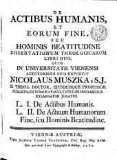 De actibus humanis, et eorum fine, seu Hominis beatitudine dissertationum theologicarum libri duo