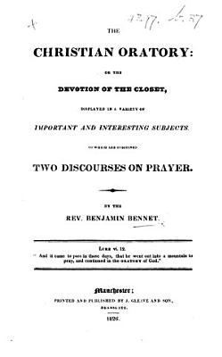 The Christian Oratory  Or the Devotion of the Closet  Displayed in a Variety of Important and Interesting Subjects  To which are Subjoined Two Discourses on Prayer   With a Portrait