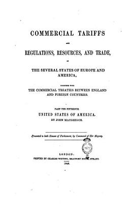 Commercial Tariffs and Regulations of the Several States of Europe and America Together with the Commercial Treaties Between England and Foreign Countries Presented to Both Houses of Parliament     PDF