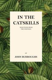 In the Catskills - Selections from the Writings of John Burroughs