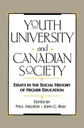 Youth, University, and Canadian Society: Essays in the Social History of Higher Education