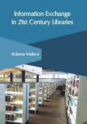 Information Exchange in 21st Century Libraries