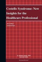 Costello Syndrome: New Insights for the Healthcare Professional: 2012 Edition: ScholarlyPaper