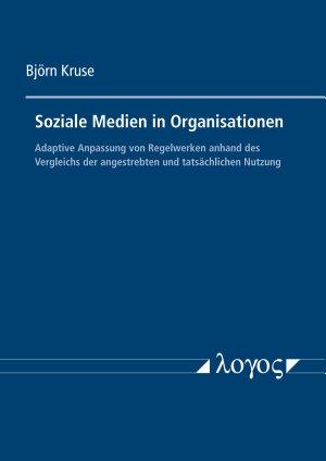 Soziale Medien in Organisationen  Adaptive Anpassung von Regelwerken anhand des Vergleichs der angestrebten und tats  chlichen Nutzung PDF