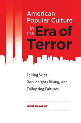 American Popular Culture in the Era of Terror  Falling Skies  Dark Knights Rising  and Collapsing Cultures