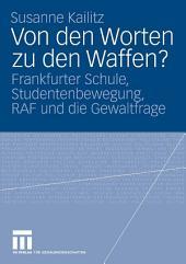 Von den Worten zu den Waffen?: Frankfurter Schule, Studentenbewegung, RAF und die Gewaltfrage