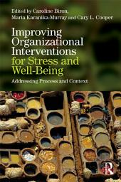 Improving Organizational Interventions For Stress and Well-Being: Addressing Process and Context