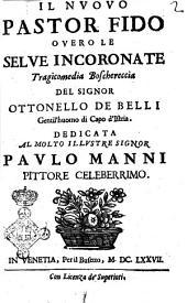 Il nuouo pastor fido ouero Le selue incoronate tragicomedia boschereccia del signor Ottonello de Belli gentil'huomo di Capo d'Istria. Dedicata al molto illustre signor Paulo Manni ..