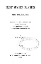 Brief Summer Rambles Near Philadelphia: Described in a Series of Letters Written for the Public Ledger During the Summer of 1881