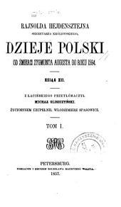 Rajnolda Hejdensztejna, sekreterza królewskiego, dzieje Polski od śmierci Zygmunta Augusta do roku 1594: Ksia̧g xii, Tomy 1-2